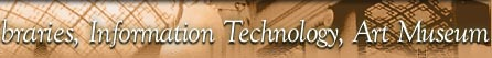 LIBRARIES, INFORMATION TECHNOLOGY, ART MUSEUM BANNER]