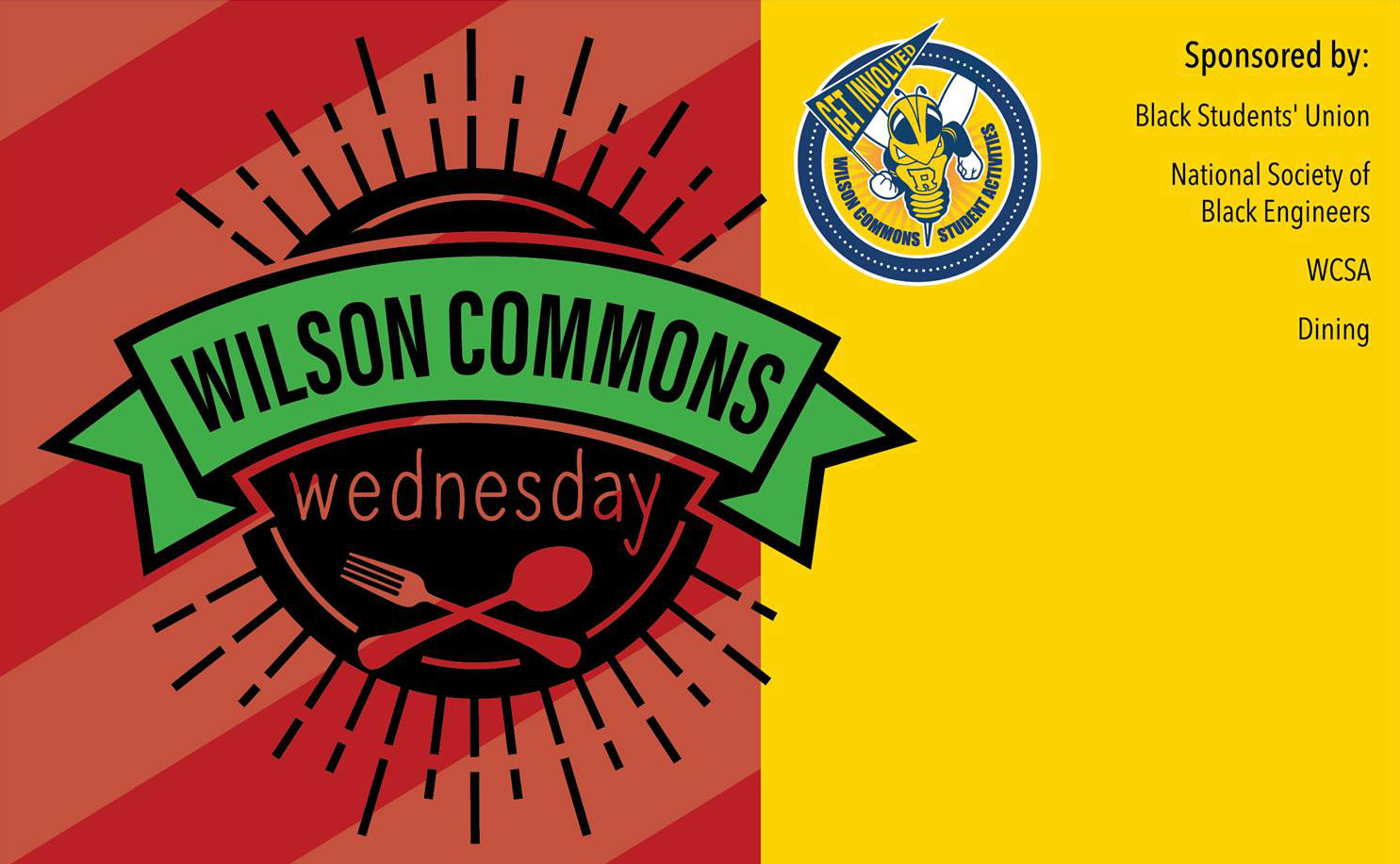 "decorative image with stylized text that reads ""Wilson Commons Wednesday"" in a banner, an emblem of Rocky - a bee mascot holding a flag that reads ""Get Involved"" and text that reads ""Sponsored by Black Students' Union, National Society of Black Engineers, WCSA, Dining."""