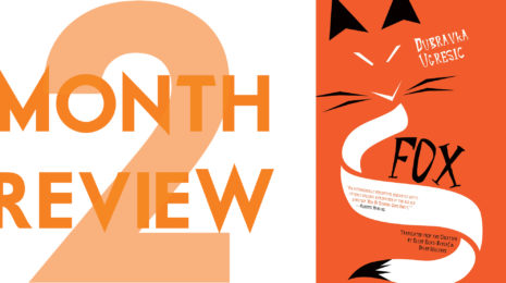 "4541fee0aa Two Month Review   5.09  FOX by Dubravka Ugresic (""The Fox s Widow"")"