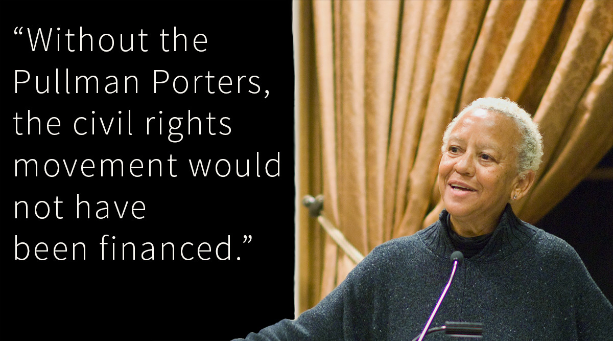 "Nikki Giovanni with quote: ""Without thePullman Porters, the civil rights movement would not have been financed."""