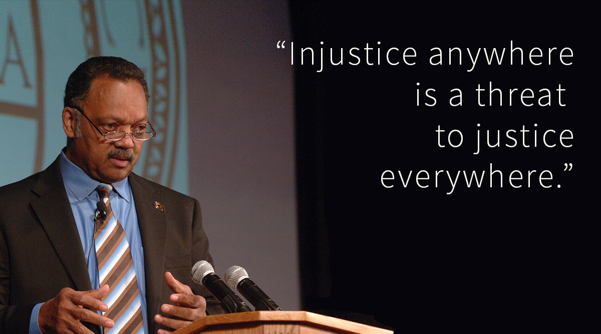 "Jesse Jackson quote: ""Injustice anywhere is a threat to justice everywhere"""