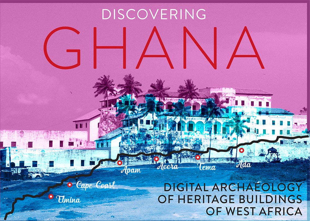 castle in Ghana; graphic reads DISCOVERING GHANA: DIGITAL ARCHAEOLOGY AND THE HISTORIC STRUCTURES OF WEST AFRICA