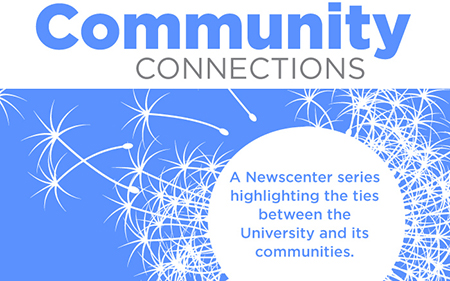 Community Connections: A Newscenter series highlighting the ties between the University and its communities.