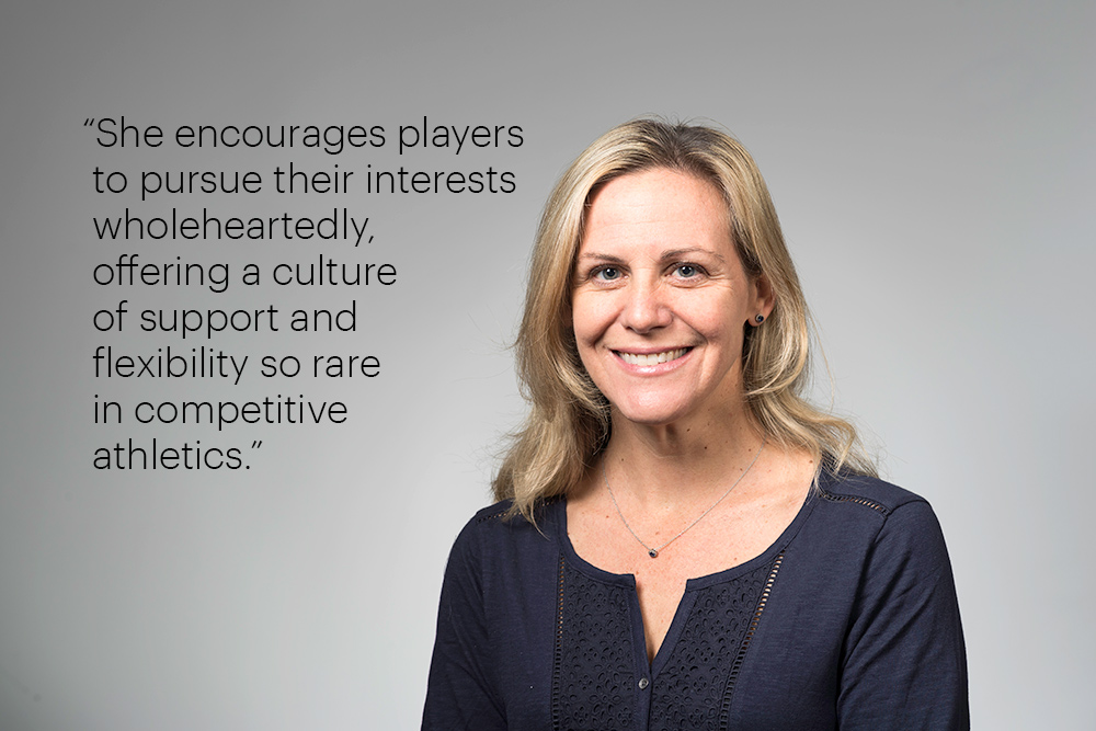 "Portrait with the quote, ""she encourages players to pursue their interests wholeheartedly, offering a culture of support and flexibility so rare in competitive athletics."""
