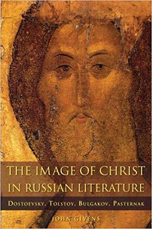book cover with the title he Image of Christ in Russian Literature: Dostoevsky, Tolstoy, Bulgakov, Pasternak -- shows an image of a painting of Jesus Christ