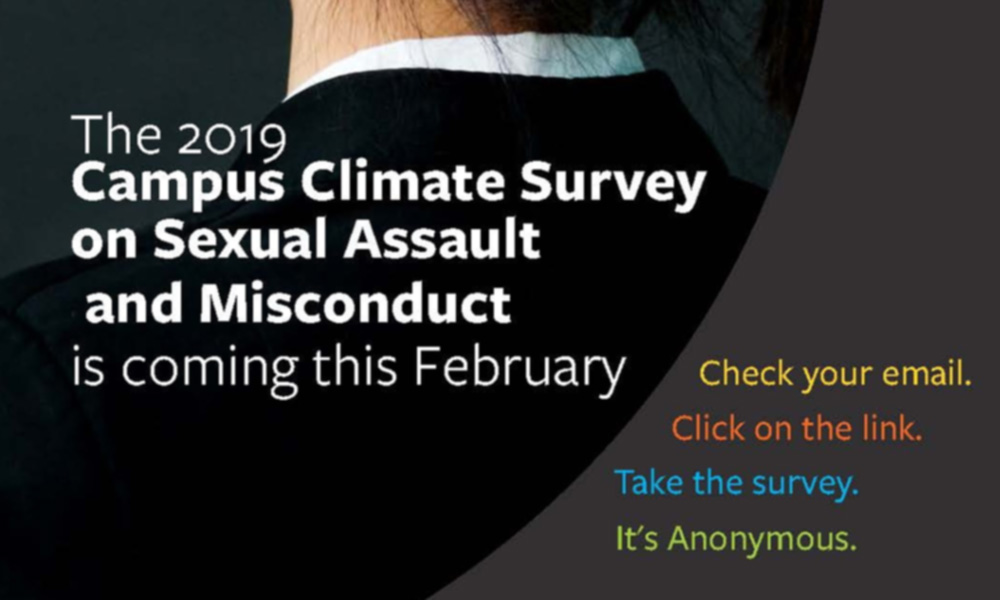 poster promoting the 2019 Campus Climate Survey on Sexual Assault and Misconduct reads COMING IN FEBRUARY. CHECK YOUR EMAIL. CLICK THE LINK. TAKE THE SURVEY. IT'S ANONYMOUS.