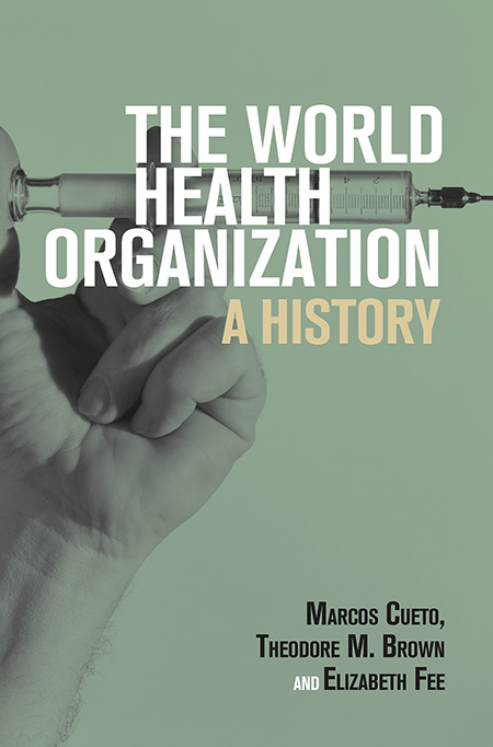 cover of the book THE WORLD HEALTH ORGANIZATION: A HISTORY includes an image of a hand with a syringe